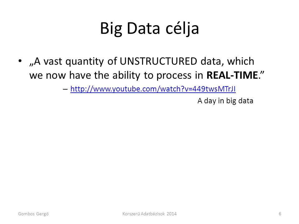 "Big Data célja ""A vast quantity of UNSTRUCTURED data, which we now have the ability to process in REAL-TIME."