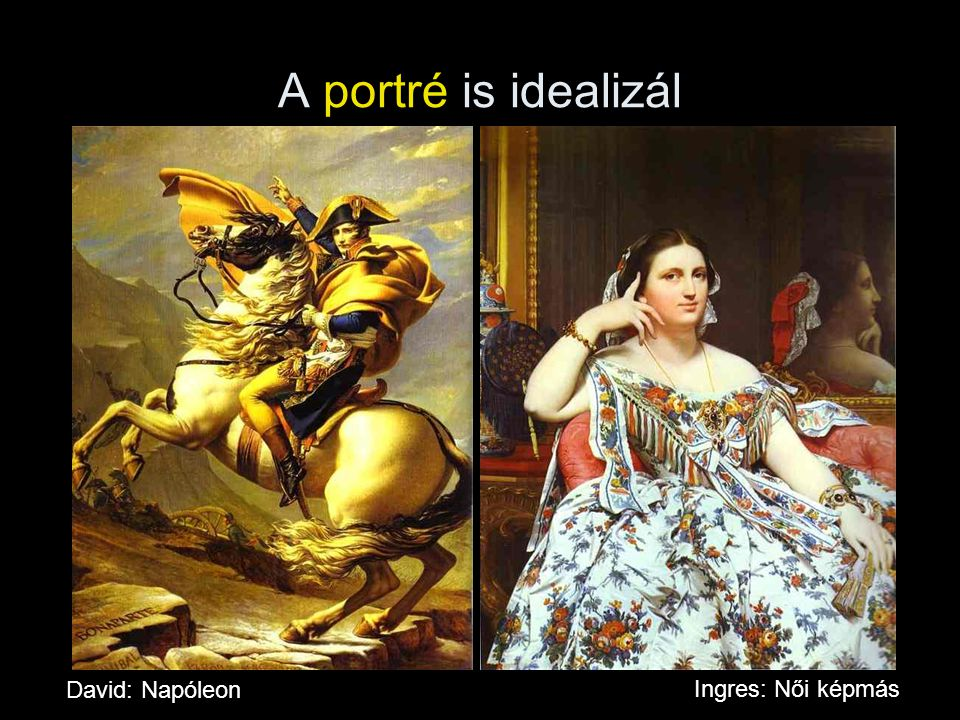 A portré is idealizál David: Napóleon Ingres: Női képmás