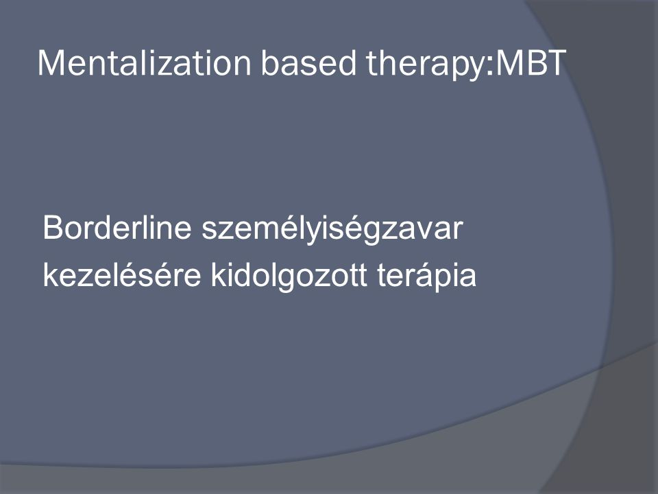Mentalization based therapy:MBT