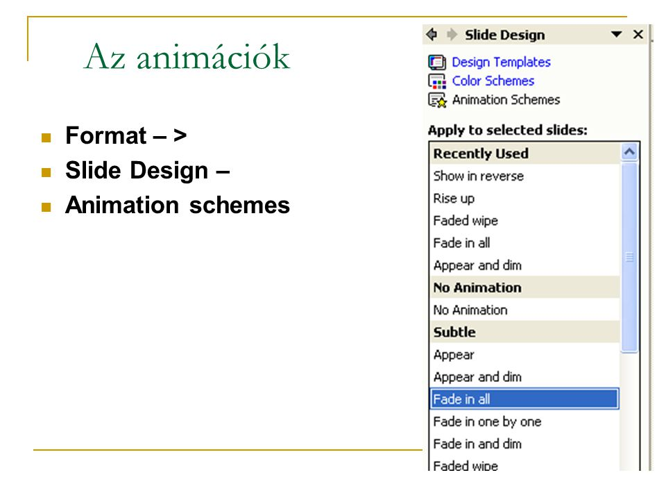 Az animációk Format – > Slide Design – Animation schemes