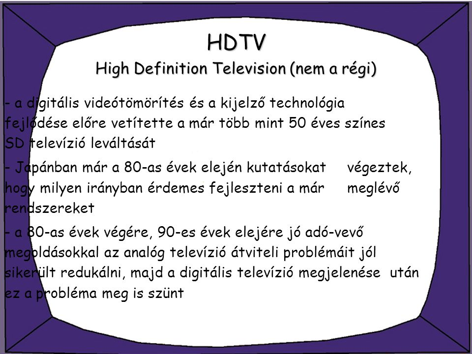 HDTV High Definition Television (nem a régi)