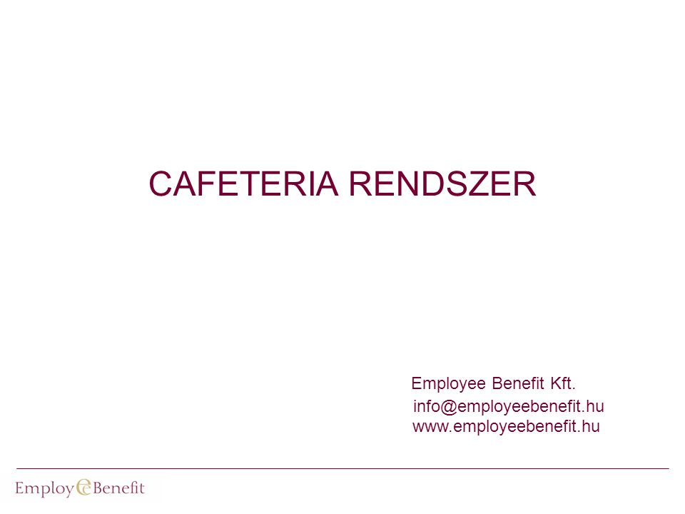 CAFETERIA RENDSZER Employee Benefit Kft. info@employeebenefit.hu www.employeebenefit.hu
