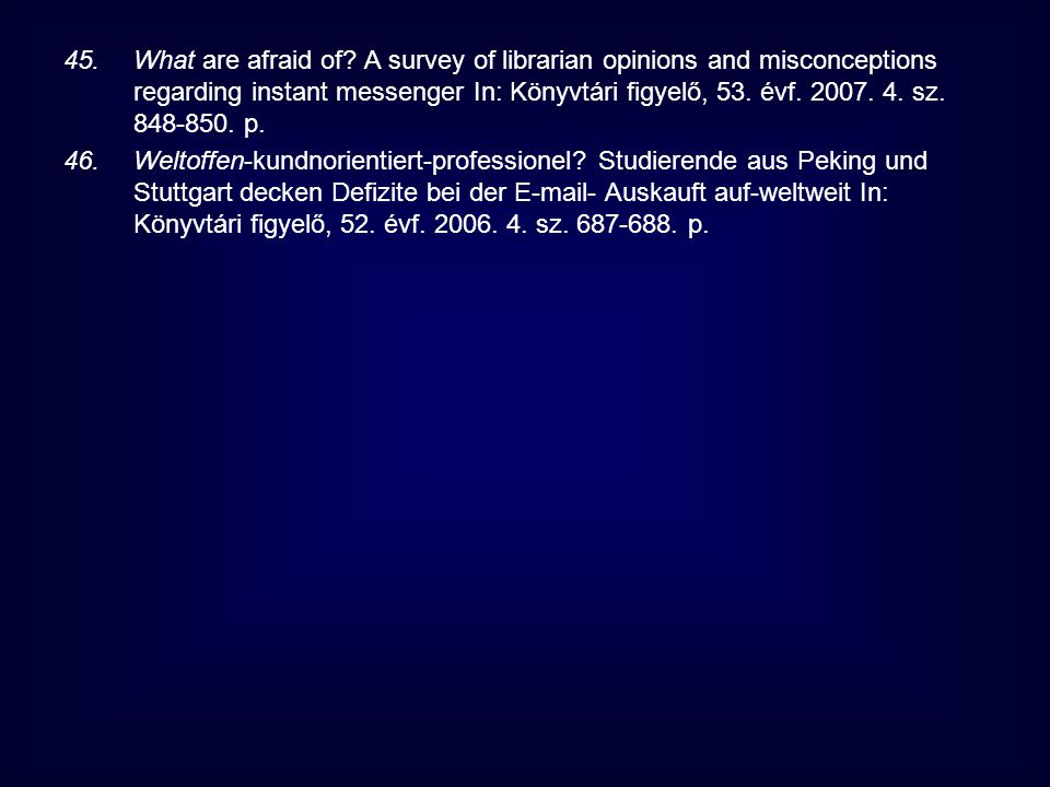 What are afraid of A survey of librarian opinions and misconceptions regarding instant messenger In: Könyvtári figyelő, 53. évf. 2007. 4. sz. 848-850. p.