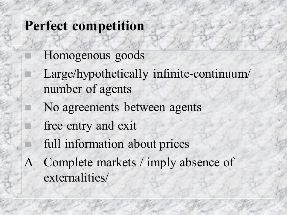 Perfect competition Homogenous goods