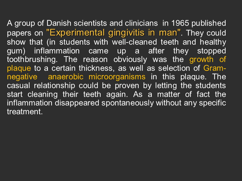 A group of Danish scientists and clinicians in 1965 published papers on Experimental gingivitis in man .
