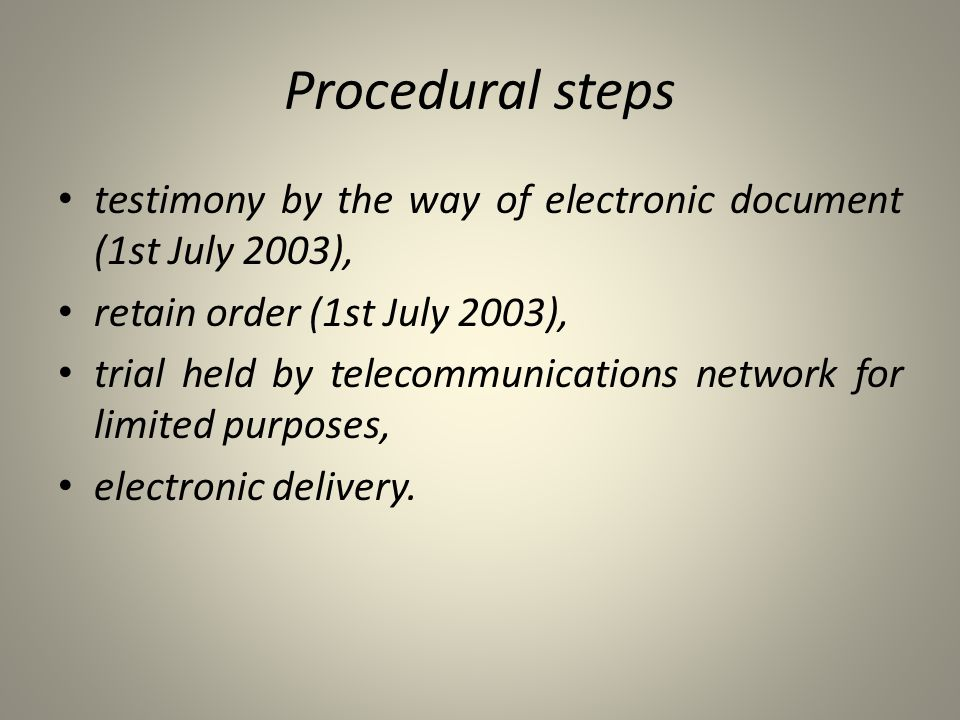 Procedural steps testimony by the way of electronic document (1st July 2003), retain order (1st July 2003),