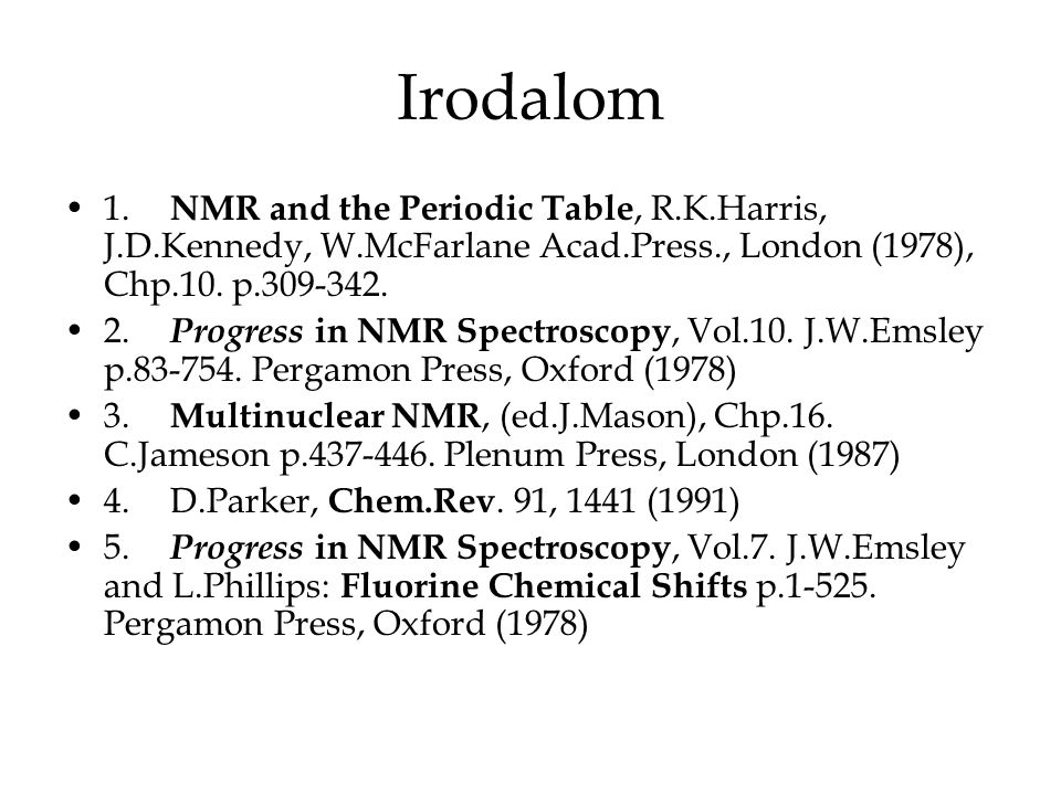 Irodalom 1. NMR and the Periodic Table, R.K.Harris, J.D.Kennedy, W.McFarlane Acad.Press., London (1978), Chp.10. p