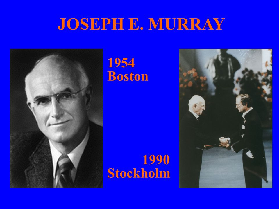 JOSEPH E. MURRAY 1954 Boston 1990 Stockholm