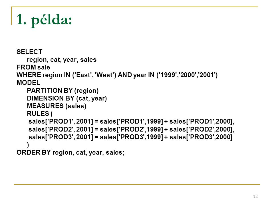 1. példa: SELECT region, cat, year, sales FROM sale