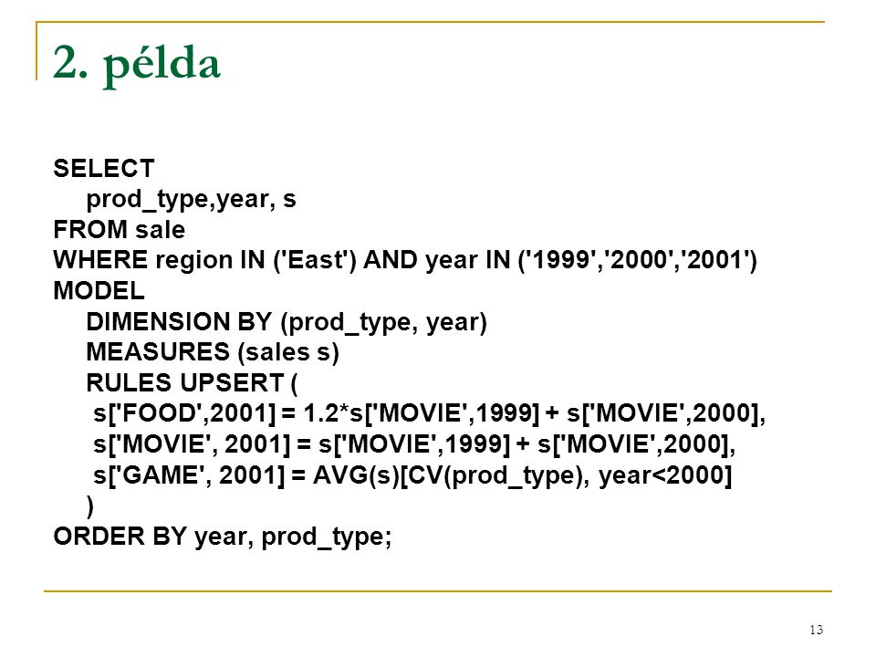 2. példa SELECT prod_type,year, s FROM sale