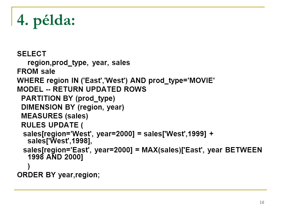 4. példa: SELECT region,prod_type, year, sales FROM sale