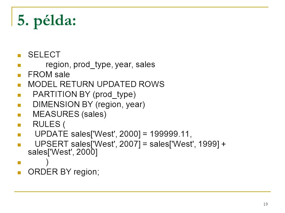 5. példa: SELECT region, prod_type, year, sales FROM sale