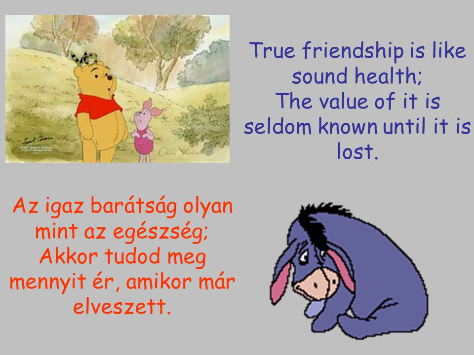 True friendship is like sound health; The value of it is seldom known until it is lost.