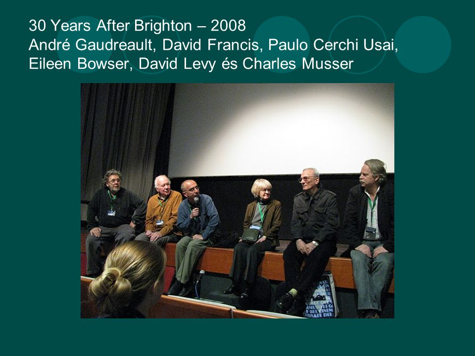 30 Years After Brighton – 2008 André Gaudreault, David Francis, Paulo Cerchi Usai, Eileen Bowser, David Levy és Charles Musser