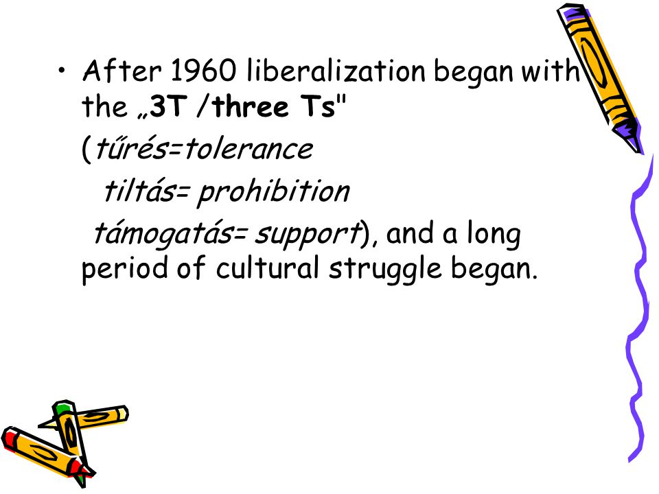 "After 1960 liberalization began with the ""3T /three Ts"