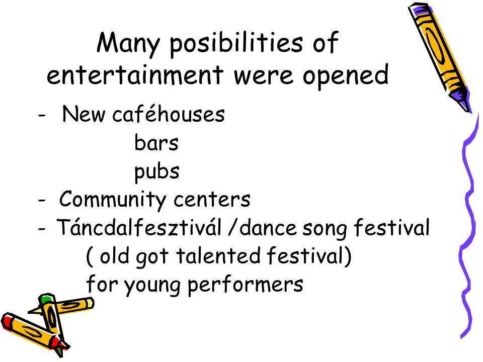 Many posibilities of entertainment were opened