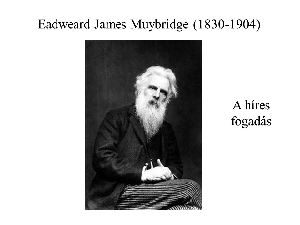 Eadweard James Muybridge ( )