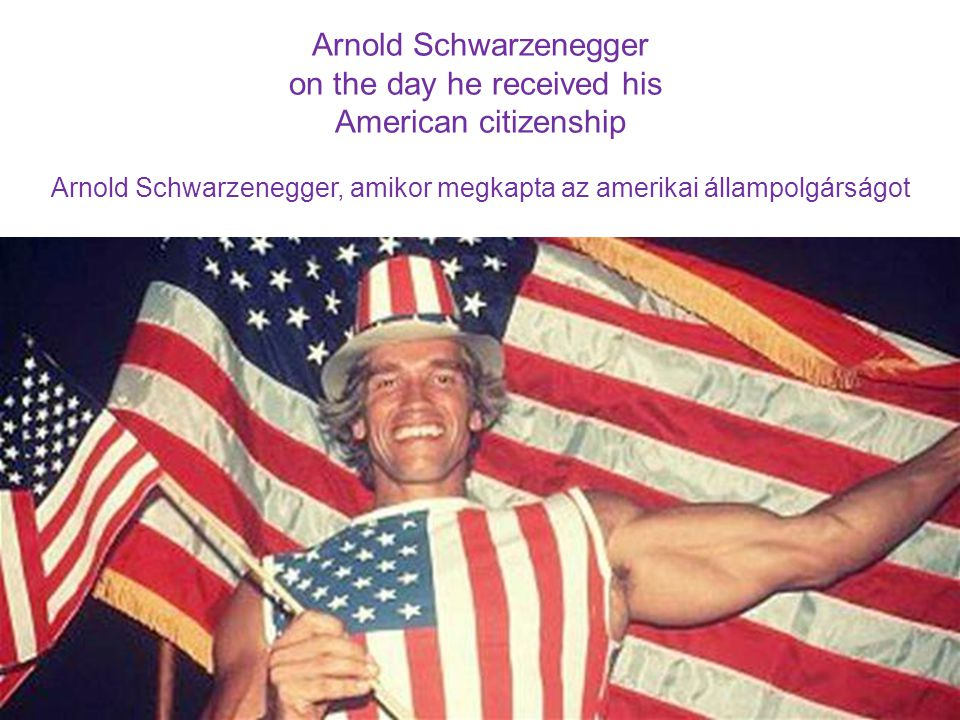 Arnold Schwarzenegger on the day he received his American citizenship