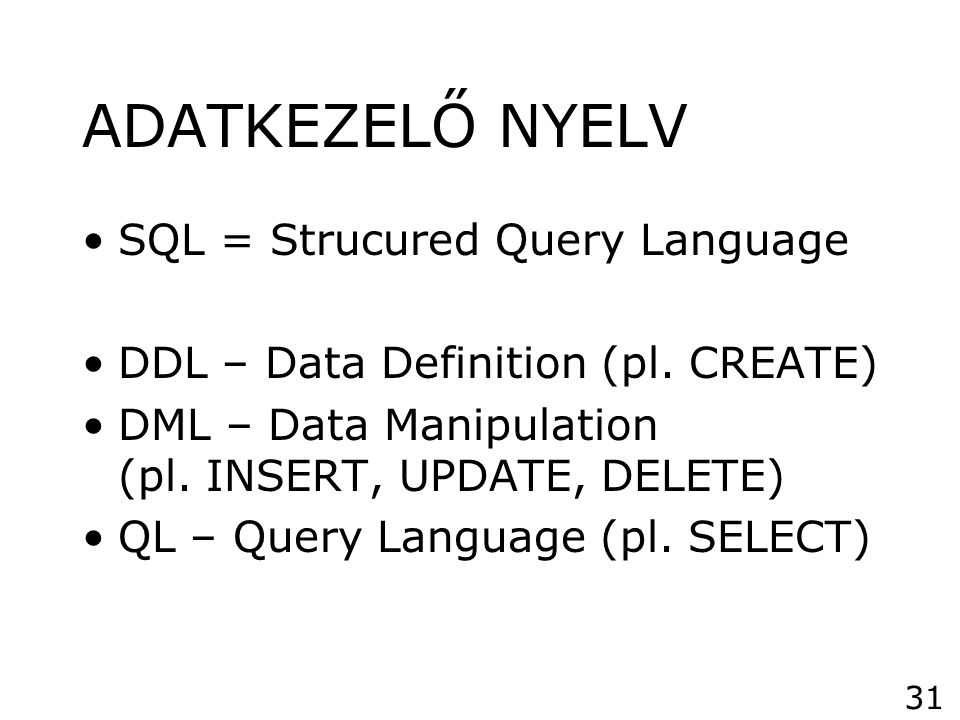 ADATKEZELŐ NYELV SQL = Strucured Query Language