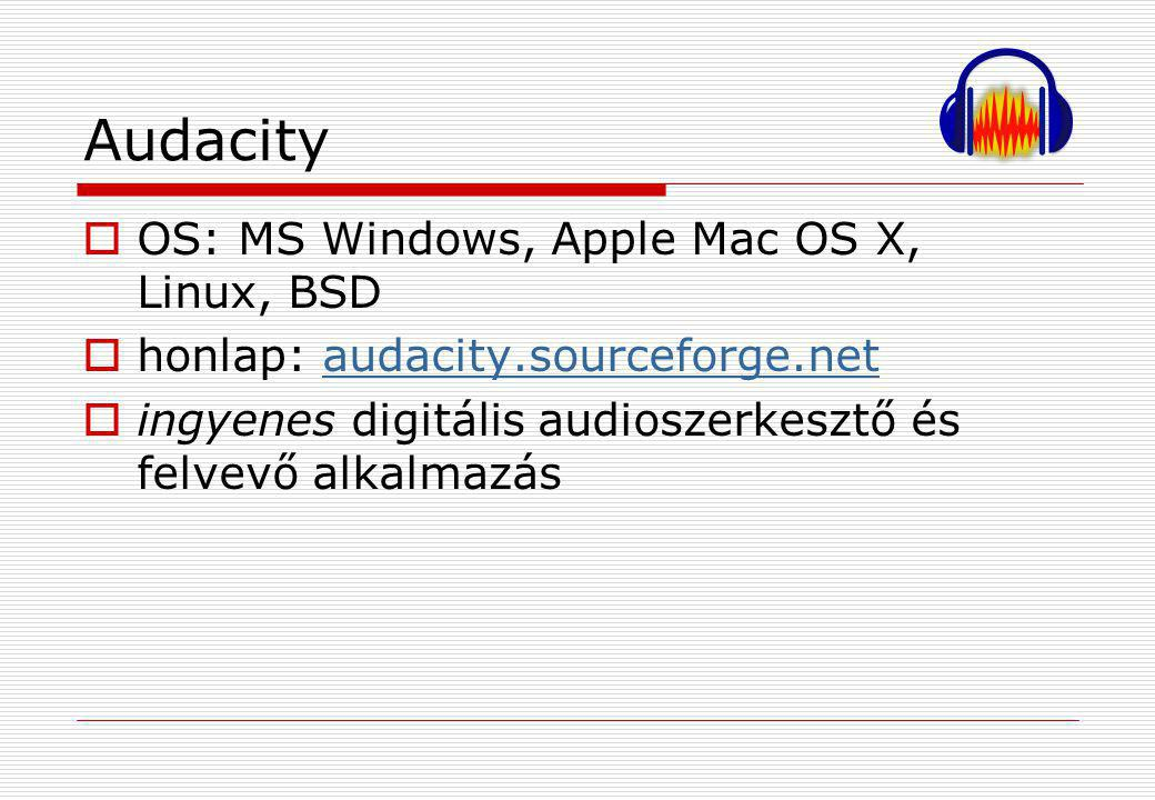 Audacity OS: MS Windows, Apple Mac OS X, Linux, BSD