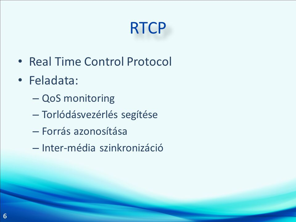 RTCP Real Time Control Protocol Feladata: QoS monitoring