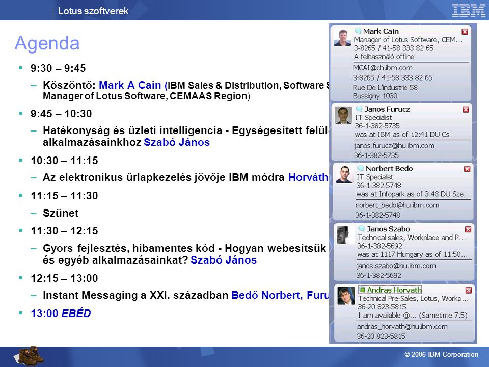 Agenda 9:30 – 9:45. Köszöntő: Mark A Cain (IBM Sales & Distribution, Software Sales Manager of Lotus Software, CEMAAS Region)