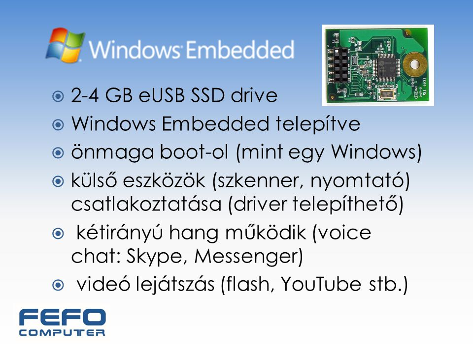 2-4 GB eUSB SSD drive Windows Embedded telepítve. önmaga boot-ol (mint egy Windows)