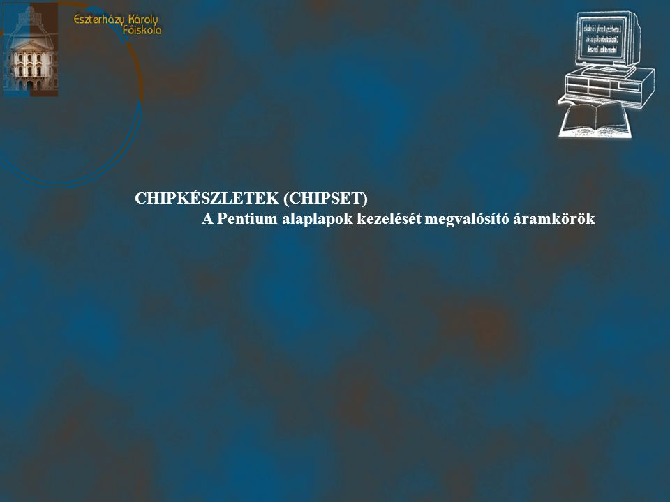 CHIPKÉSZLETEK (CHIPSET)