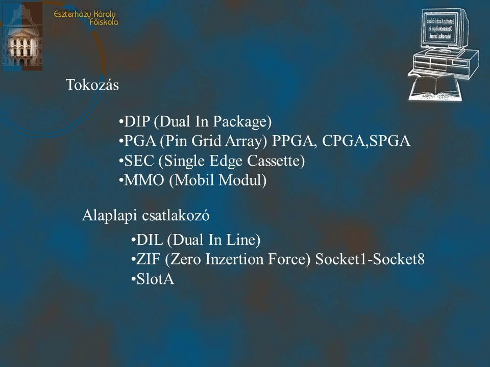 Tokozás DIP (Dual In Package) PGA (Pin Grid Array) PPGA, CPGA,SPGA. SEC (Single Edge Cassette) MMO (Mobil Modul)