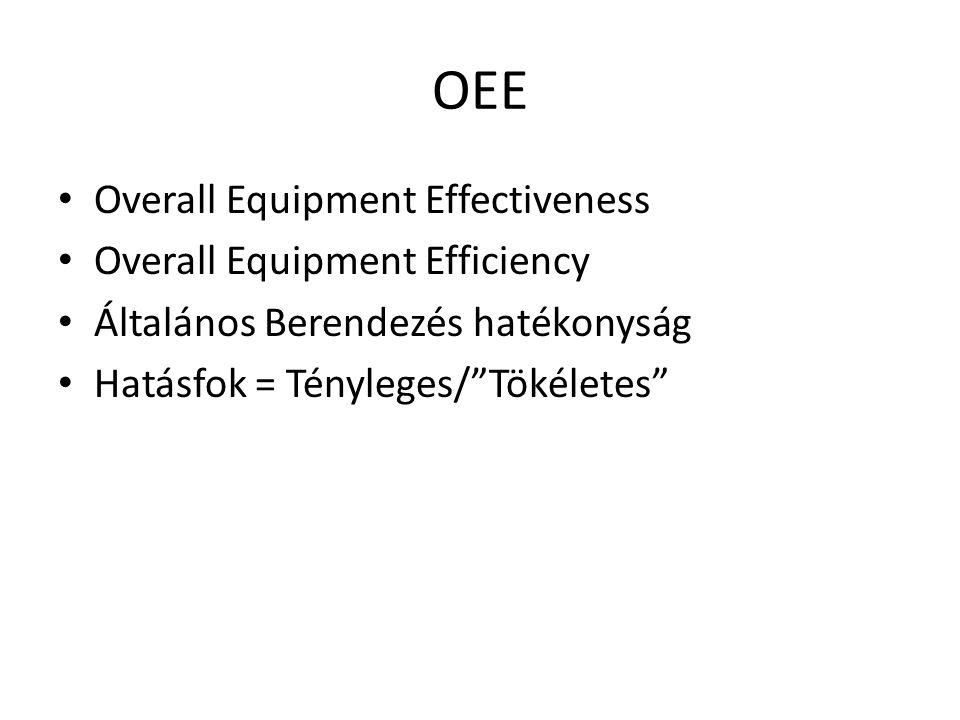 OEE Overall Equipment Effectiveness Overall Equipment Efficiency