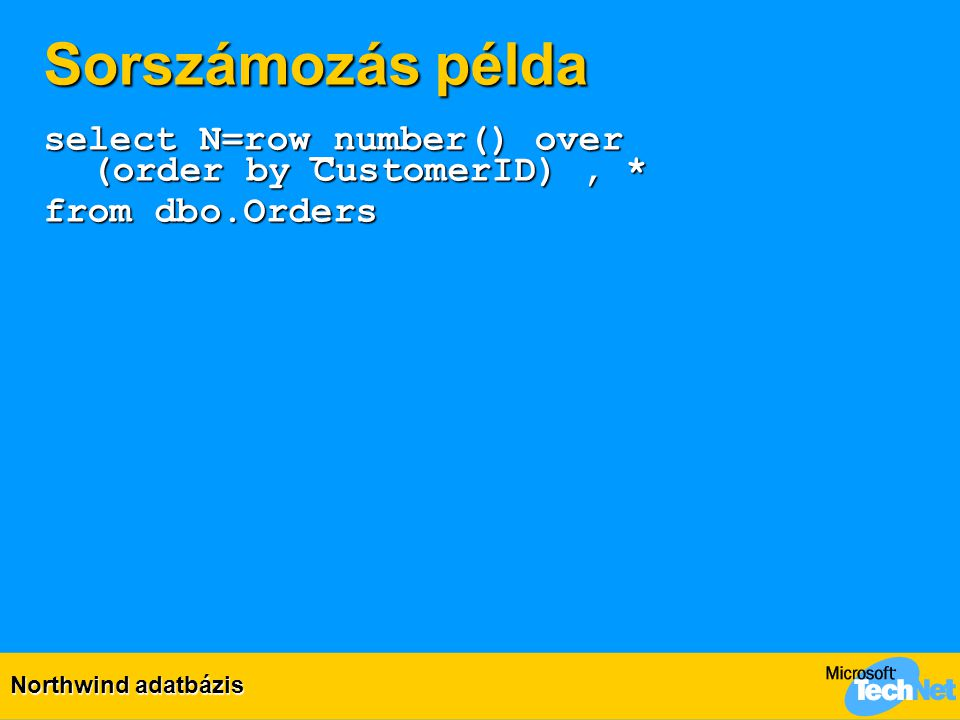 Sorszámozás példa select N=row_number() over (order by CustomerID) , *