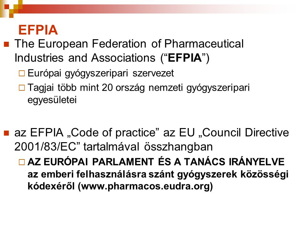 EFPIA The European Federation of Pharmaceutical Industries and Associations ( EFPIA ) Európai gyógyszeripari szervezet.