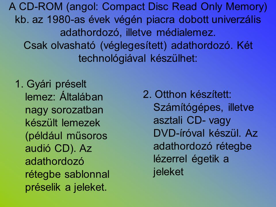 A CD-ROM (angol: Compact Disc Read Only Memory) kb