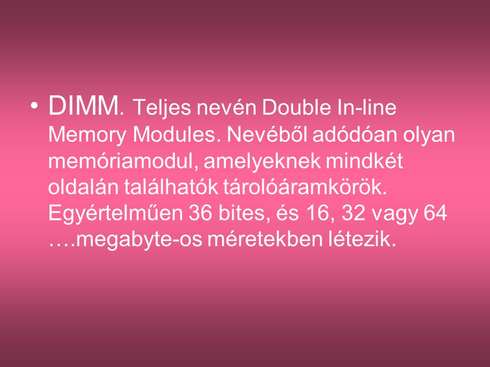 DIMM. Teljes nevén Double In-line Memory Modules