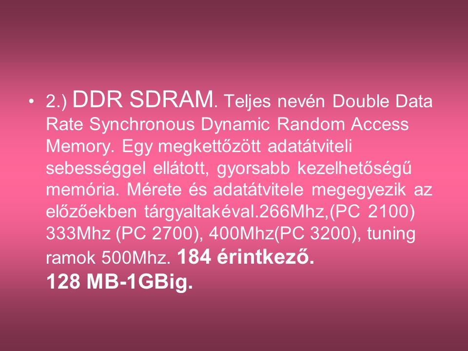2.) DDR SDRAM. Teljes nevén Double Data Rate Synchronous Dynamic Random Access Memory.