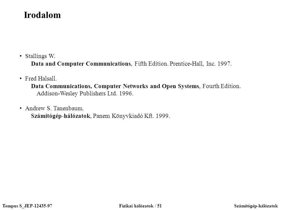 Irodalom Stallings W. Data and Computer Communications, Fifth Edition. Prentice-Hall, Inc Fred Halsall.