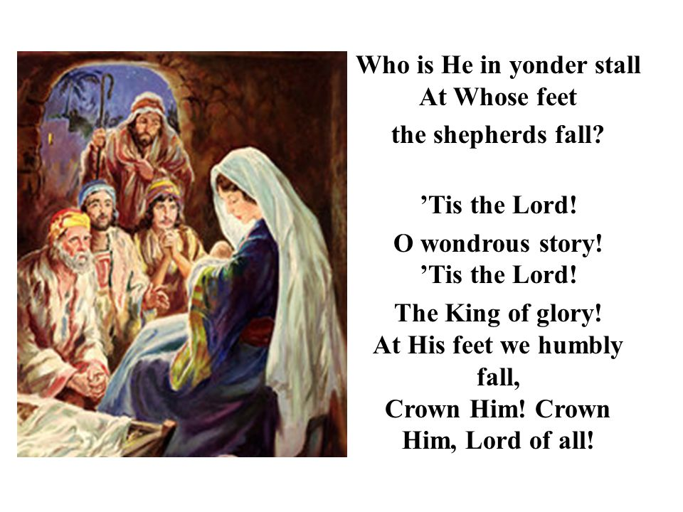Who is He in yonder stall At Whose feet the shepherds fall