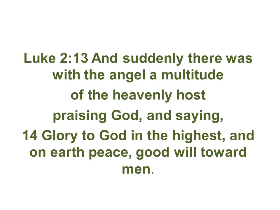 Luke 2:13 And suddenly there was with the angel a multitude