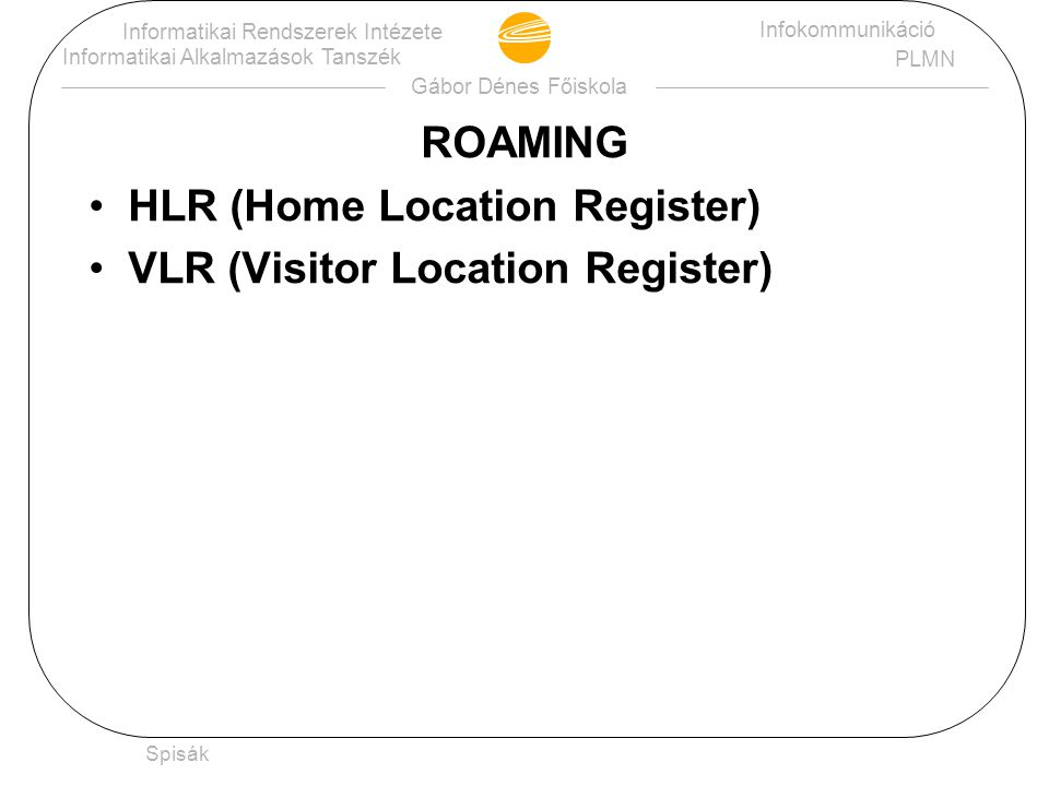 HLR (Home Location Register) VLR (Visitor Location Register)
