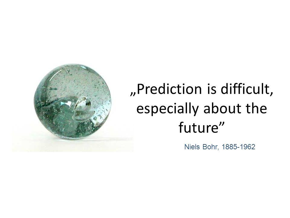 """Prediction is difficult, especially about the future"