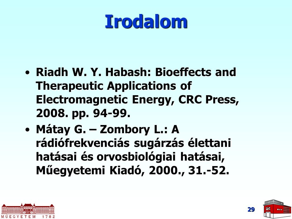 Irodalom Riadh W. Y. Habash: Bioeffects and Therapeutic Applications of Electromagnetic Energy, CRC Press, pp
