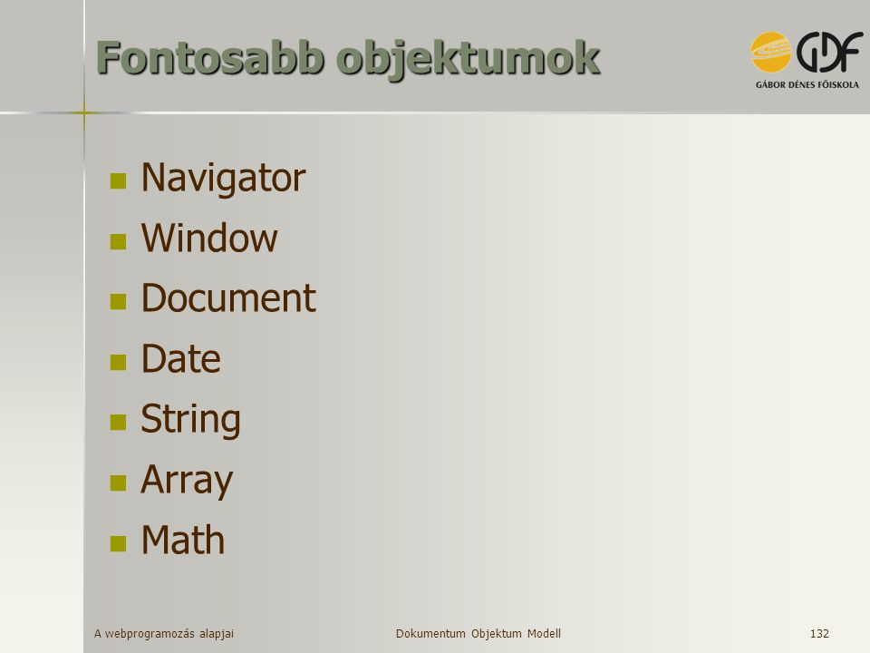 Fontosabb objektumok Navigator Window Document Date String Array Math