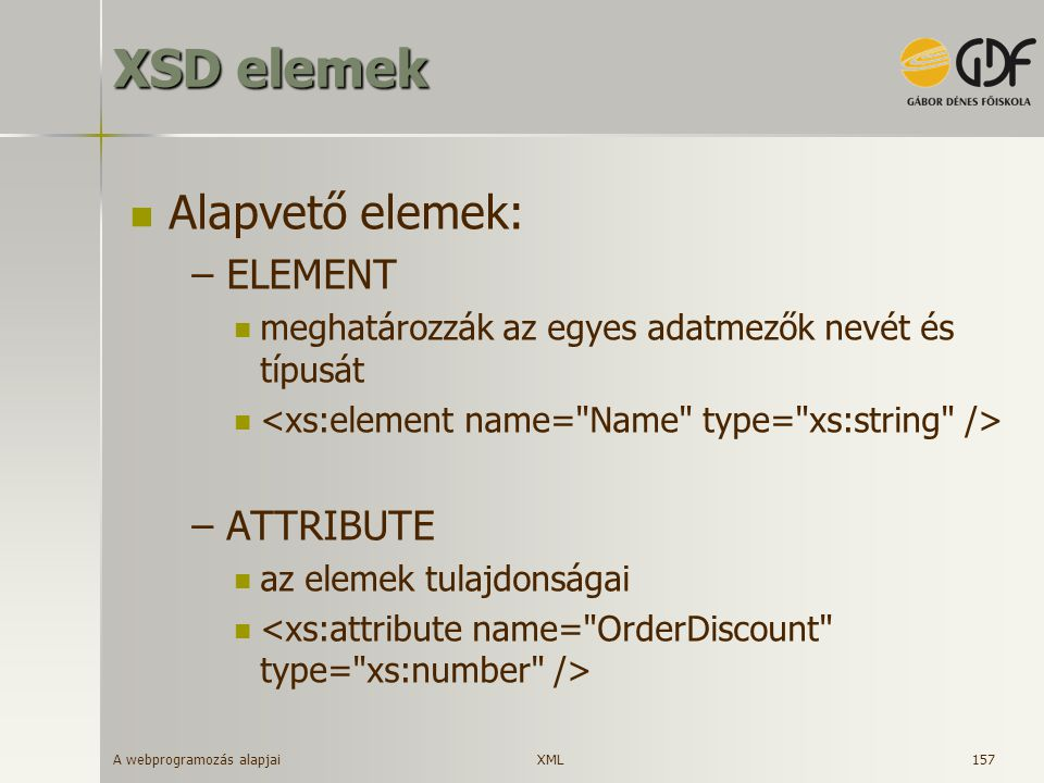 XSD elemek Alapvető elemek: ELEMENT ATTRIBUTE