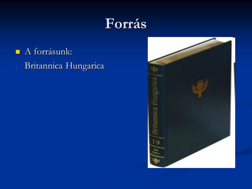 Forrás A forrásunk: Britannica Hungarica