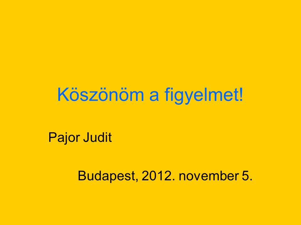 Pajor Judit Budapest, november 5.