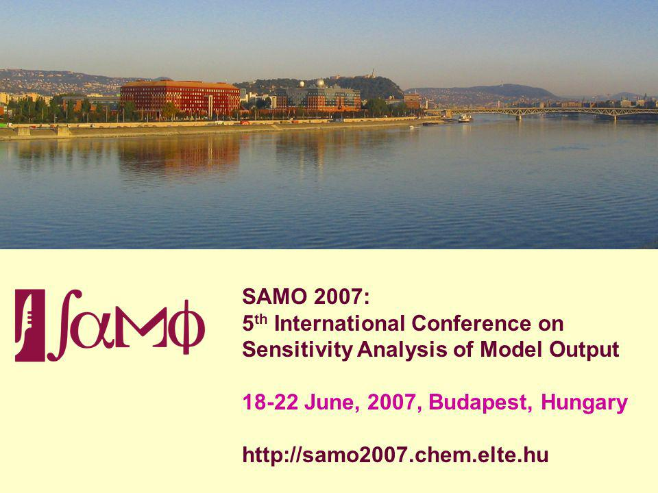 SAMO 2007: 5th International Conference on. Sensitivity Analysis of Model Output. 18-22 June, 2007, Budapest, Hungary.
