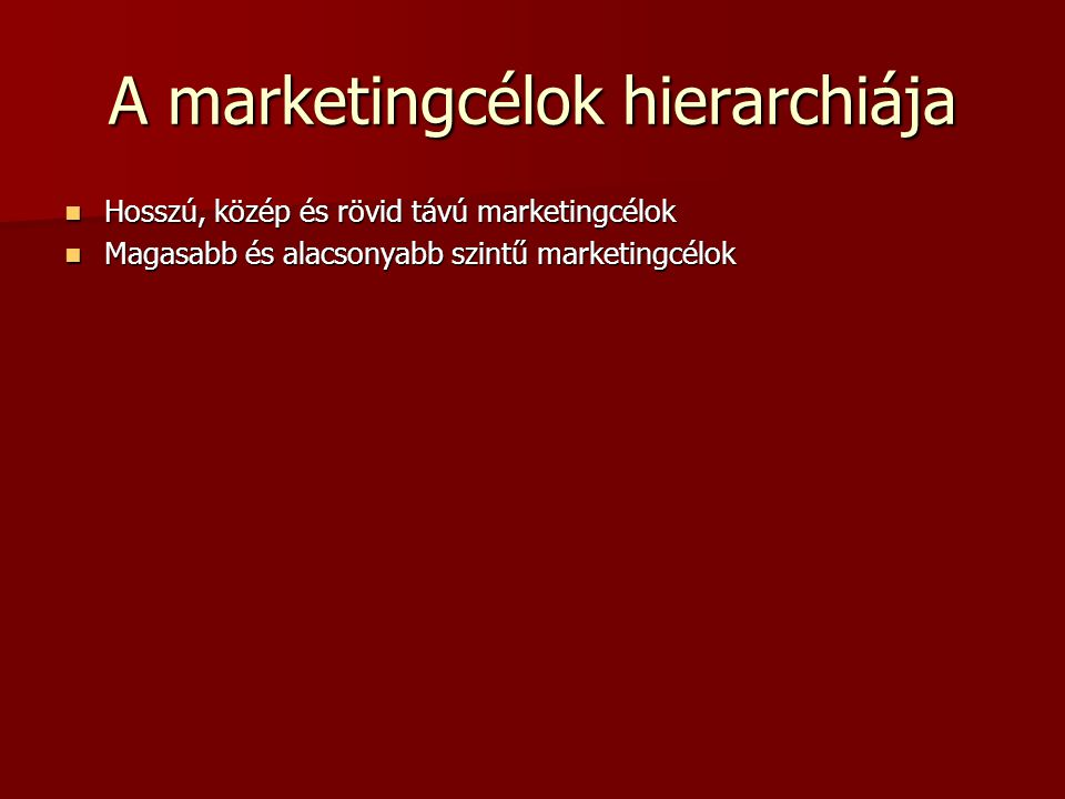 A marketingcélok hierarchiája